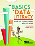 The Basics of Data Literacy: Helping Your Students (And You!) Make Sense of Data - PB343X by Michael Bowen, Anthony Bartley (2013) Paperback