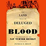 The Land Shall Be Deluged in Blood: A New History of the Nat Turner Revolt | Patrick H. Breen