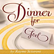 Dinner for God: An Inspirational and NEW New Age Story Filled with Creativity for a Spiritual Cuisine | [Rayme Scarioni]