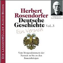Deutsche Geschichte - Ein Versuch (Vol. 3): Vom Morgendämmern der Neuzeit Hörbuch von Herbert Rosendorfer Gesprochen von: Gert Heidenreich