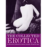Collected Erotica, The: An Illustrated Celebration of Human Sexuality Through the Ages