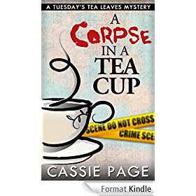 A Corpse In A Teacup: A Tuesday's Tea Leaves Mystery, a Cozy Mystery with Female Sleuth Tuesday the Tea Leaf Reader (English Edition)
