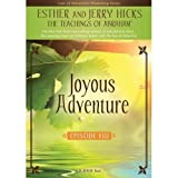 Joyous Adventure: The Law of Attraction In Action, Episode VIIIby Esther Hicks