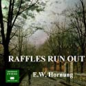 Raffles Run Out (       UNABRIDGED) by E. W. Hornung Narrated by Peter Joyce