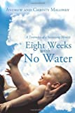 img - for Eight Weeks with No Water: A Testimony of a Sustaining Miracle book / textbook / text book