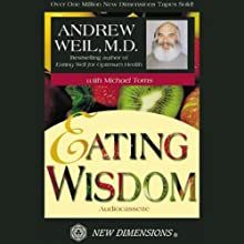 Eating Wisdom (       UNABRIDGED) by Andrew Weil, Michael Toms Narrated by Andrew Weil, Michael Toms
