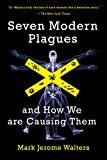 Seven Modern Plagues: and How We Are Causing Them