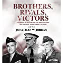 Brothers, Rivals, Victors: Eisenhower, Patton, Bradley, and the Partnership That Drove the Allied Conquest in Europe (       UNABRIDGED) by Jonathan W. Jordan Narrated by William Hughes