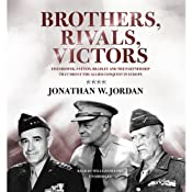 Brothers, Rivals, Victors: Eisenhower, Patton, Bradley, and the Partnership That Drove the Allied Conquest in Europe | [Jonathan W. Jordan]
