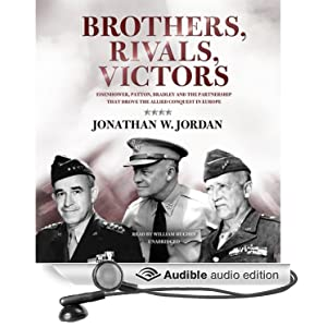 Eisenhower, Patton, Bradley, and the Partnership That Drove the Allied Conquest in Europe - Jonathan W. Jordan