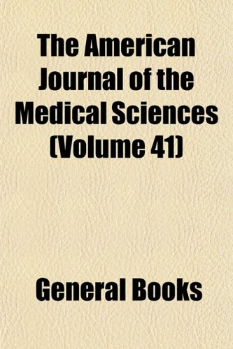 The American Journal of the Medical Sciences (Volume 41)