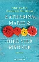 Katharina, Marie Und Ihre Vier Männer: Roman (german Edition)