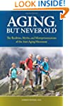 Aging, But Never Old: The Realities,...