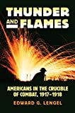 Thunder and Flames: Americans in the Crucible of Combat, 1917-1918