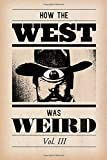 img - for How the West Was Weird, Vol. 3: One Last Bunch of Tales from the Weird, Wild West (Volume 3) book / textbook / text book