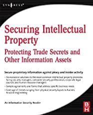 Securing Intellectual Property: Protecting Trade Secrets and Other Information Assets (Information Security)