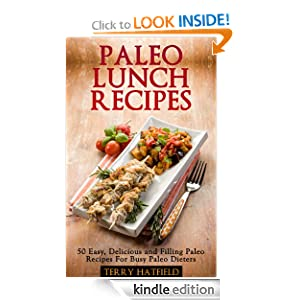 Paleo Lunch Recipes: 50 Easy, Delicious and Filling Paleo Recipes