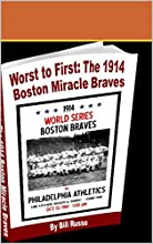 From Worst to First the 1914 Miracle Boston Braves