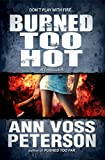 Burned Too Hot: A Thriller (Val Ryker series Book 2)