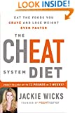 The Cheat System Diet: Eat the Foods You Crave and Lose Weight Even Faster---Cheat to Lose Up to 12 Pounds in 3 Weeks!