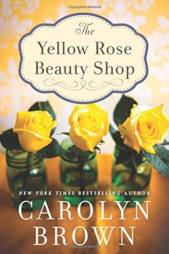 The Yellow Rose Beauty Shop by Carolyn Brown (2015-07-14)
