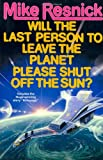 Will the Last Person To Leave the Planet Please Shut Off the Sun? (0312890109) by Resnick, Mike
