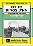 Ely to Kings Lynn: Including the Stoke Ferry Branch (Eastern Main Lines)