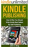 Kindle Publishing: How & Why You Should Write Kindle Best Sellers By Self Publishing (English Edition)
