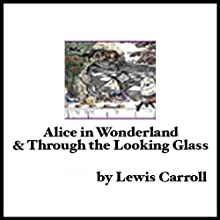 Alice in Wonderland & Through the Looking Glass Audiobook by Lewis Carroll Narrated by Ralph Cosham