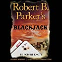 Robert B. Parker's Blackjack Audiobook by Robert Knott, Robert B. Parker - creator Narrated by Rex Linn