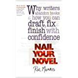 Nail Your Novel - Why Writers Abandon Books and How You Can Draft, Fix and Finish With Confidence ~ Roz Morris