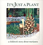 It's Just a Plant: A Children's Story of Marijuana