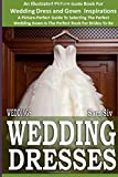 Sam Siv Weddings: Wedding Dresses: An Illustrated Picture Guide Book For Wedding Dress and Gown Inspirations: A Picture-Perfect Guide To Selecting The Perfect ... For Brides-To-Be: 7 (Weddings by Sam Siv)