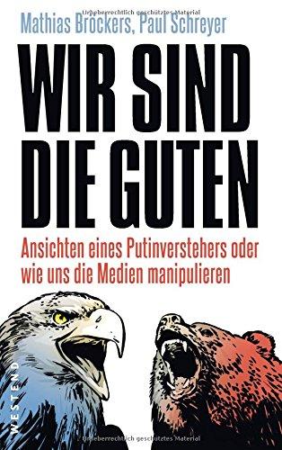 Buchcover: Wir sind die Guten.: Ansichten eines Putinverstehers oder wie uns die Medien manipulieren