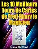 Les 10 Meilleurs Tours de Cartes de Fred Ghory le Magicien (Fiches du Livret de Tours de Magie de Fred Ghory le Magicien t. 6)