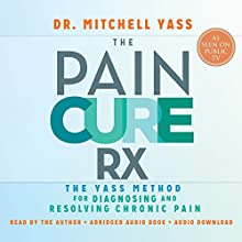 The Pain Cure Rx: The Yass Method for Diagnosing and Resolving Chronic Pain (       ABRIDGED) by Mitchell Yass Narrated by Mitchell Yass