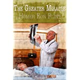 The Greater Miracle ~ Homer Eon Flint