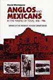 Anglos and Mexicans in the Making of Texas, 1836-1986
