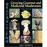 Growing Gourmet and Medicinal Mushrooms ~ Paul Stamets