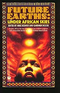 Under African Skies (Future Earths) by Vernor Vinge, Howard Waldrop, Kim Stanley Robinson and Gregory Benford