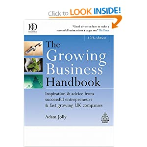 The Growing Business Handbook: Inspiration & Advice from Successful Entrepeneurs & Fast Growing UK Companies Adam Jolly