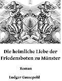 Die heimliche Liebe der Friedensboten zu Münster: Roman (German Edition)