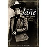 Calamity Jane: The Woman and the Legend ~ James D. McLaird