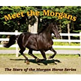 Meet the Morgans: The Stars of the Morgan Horse Series (Morgan Horse Series) ~ Ellen F. Feld