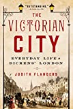 Judith Flanders The Victorian City: Everyday Life in Dickens' London