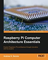 Raspberry Pi Computer Architecture Essentials Front Cover