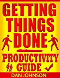img - for Getting Things Done: Productivity Guide: 200 Best Secrets in Maximizing Your Productivity and Getting Things Done! (Getting Things Done, Get More Things ... Productivity Hacks, Get Things Done Book 1) book / textbook / text book