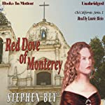 Red Dove of Monterey: Old California Series, Book 1 (       UNABRIDGED) by Stephen Bly Narrated by Laurie Klein