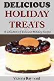 Delicious Holiday Treats: A Collection of Healthy Holiday Recipes ( The Ultimate Book For Christmas Recipes, Thanksgiving, Holiday Recipes, Seasonal Recipes And Dessert Recipes)