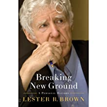 Breaking New Ground: A Personal History Audiobook by Lester R. Brown Narrated by Alpha Trivette